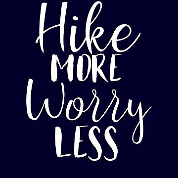 Hike More Worry Less by STdesigns