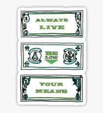 ALWAYS LIVE BELOW YOUR MEANS - Cool Drawing Sticker