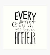 Every Artist Was First An Amateur Art Print