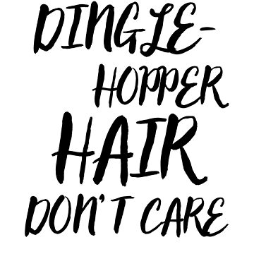 Dingle-Hopper Hair Don't Care by dreamhustle