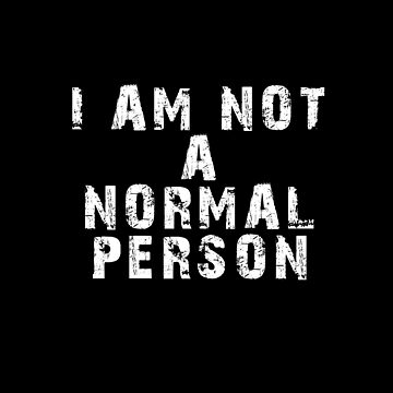 I Am Not A Normal Person by overstyle