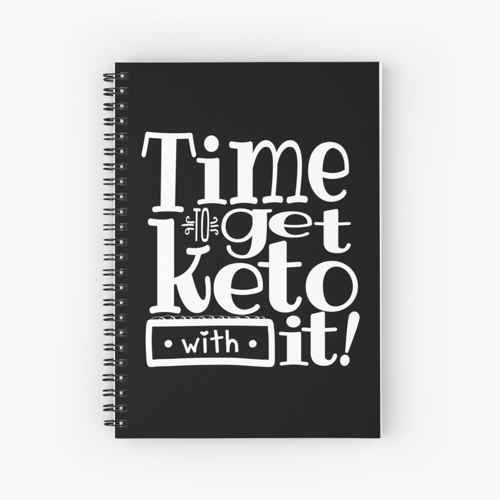 Time To Get Keto With it Spiral Notebook