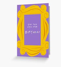 The one with your birthday Greeting Card