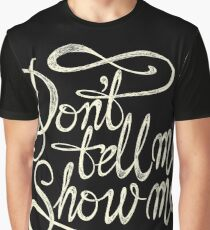 Don´t tell me show me - White Graphic T-Shirt