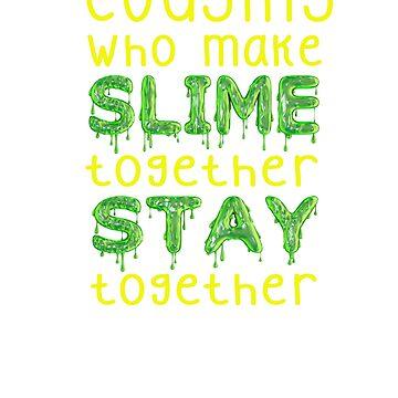Slime Shirt Cousins Who Make Slime Together Stay Together by No-Leg-Bones
