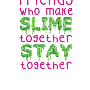 Slime Shirt Friends Who Make Slime Together Stay Together by No-Leg-Bones
