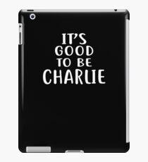 It's Good to Be CHARLIE T-Shirt Novelty Humor Shirt iPad Case/Skin