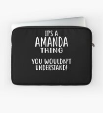 It's A AMANDA Thing, You Wouldn't Understand! T-Shirt Laptop Sleeve