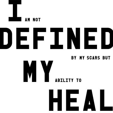 I Am Not Defined By My Scars But My Ability To Heal by alicedaisymae3