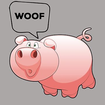 Funny Pig Saying Woof Pigs Barnyard Animals  by Essetino