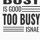 Busy is Good Too Busy Insae (December 320)  by TNTs