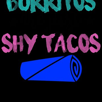 Burritos are just shy tacos 3 by KaylinArt