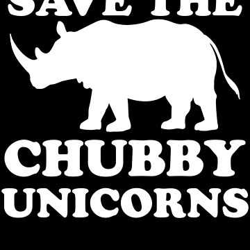 SAVE THE CHUBBY UNICORNS shirt by salah944