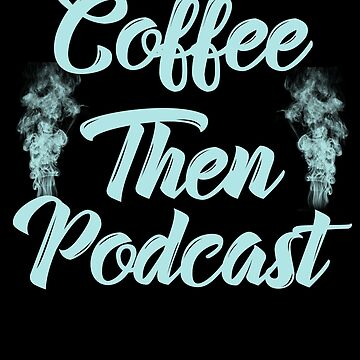 Coffee Then Podcast (Blue Gray) by KaylinArt