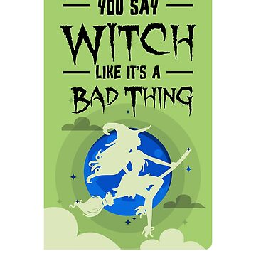 (tshirt) You Say Witch Like It's A Bad Thing (invert) by KaylinArt