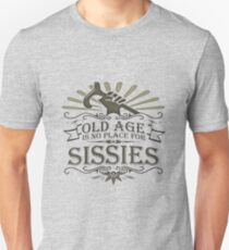 Old Age is no Place for Sissies Unisex T-Shirt