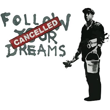 Banksy Follow Your Dreams Cancelled by inkstyl