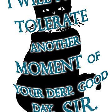 The NO DERP Cat says Good Day, SIR! by deborahsmith