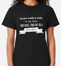 If You Walk A Mile In My Shoes You Will End Up In A Yarn Store Classic T-Shirt