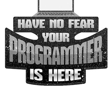 Programming Humor Hane No Fear Your Programmer is Here by KanigMarketplac