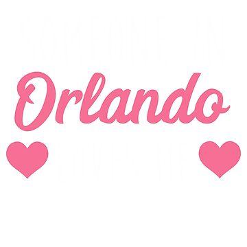 Someone in Orlando Loves Me! TShirt   Cute Gift Florida FL by noirty