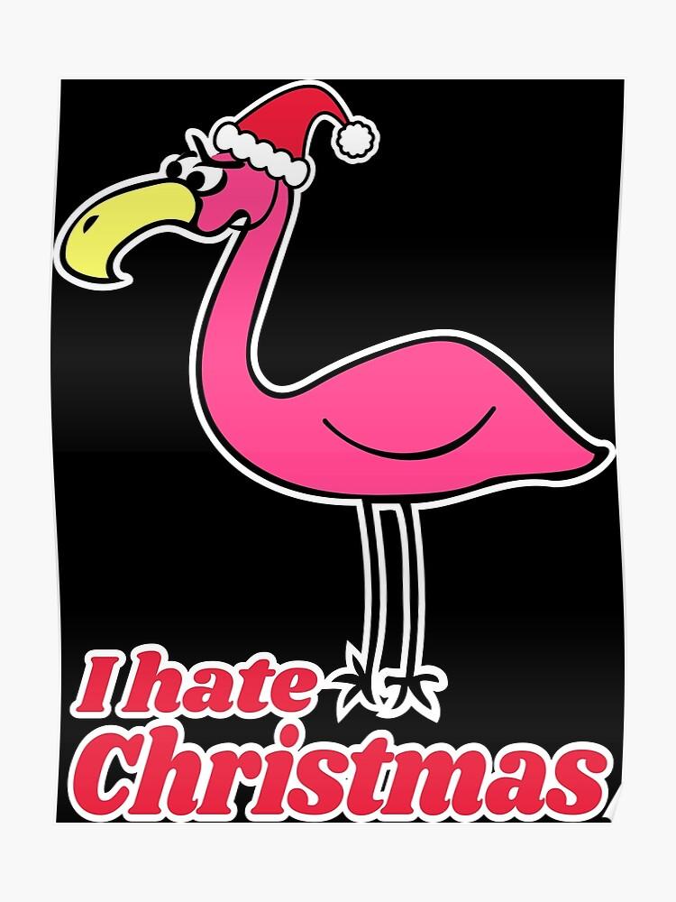 I Hate Christmas.I Hate Christmas With Funny Bad Flamingo Graphic Poster
