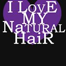 I Love My Natural Hair by EllenDaisyShop
