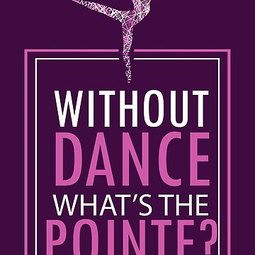 Dancing Ballet What's The Pointe Dancer Pun Gift by Sandra78