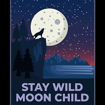 Stay Wild Moon Child by SQWEAR