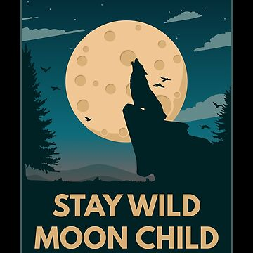 Stay Wild Moon Child - Howling Wolf by SQWEAR