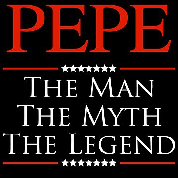 ­­­Pepe The Man The Myth The Legend Gift For Grandpa by BBPDesigns