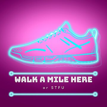 Walk a mile here or stfu T shirt for men and women  by tengamerx