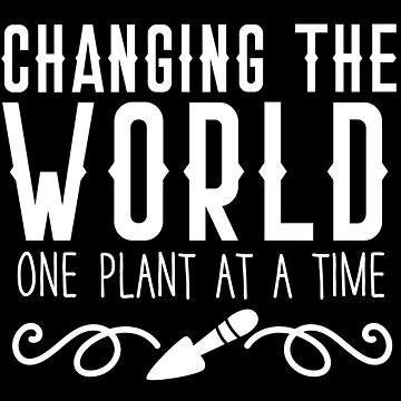 Changing the world one plant at a time (awesome Gardener design) by jazzydevil