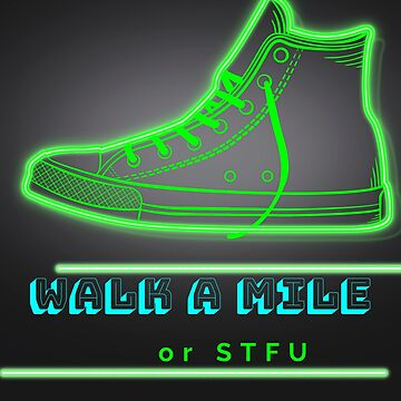 walk a mile or stfu T shirt for men and women  by tengamerx