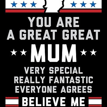 Funny Trumpism Mum - You are a great great Mum, Very Special, Really Fantastic, Everyone Agrees, Believe me. by reallsimplelife