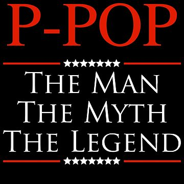 ­­­P-Pop The Man The Myth The Legend Gift For Grandpa by BBPDesigns