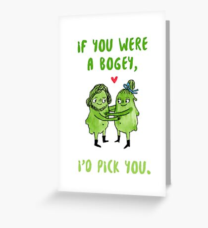 If you were a bogey, I'd pick you. Booger design. Greeting Card