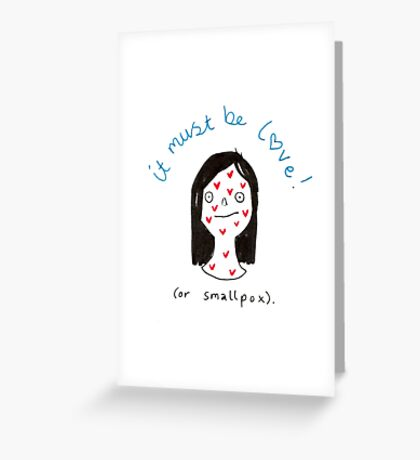 It must be love, or smallpox! Greeting Card