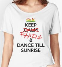 Keep RAGING & Dance till sunrise Women's Relaxed Fit T-Shirt