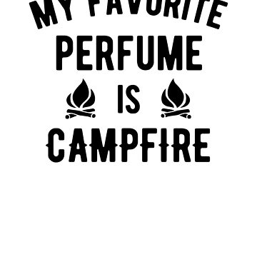 My favorite perfume is campfire by goodtogotees