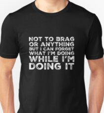 Not To Brag But I Can Forget What I'm Doing Funny Unisex T-Shirt