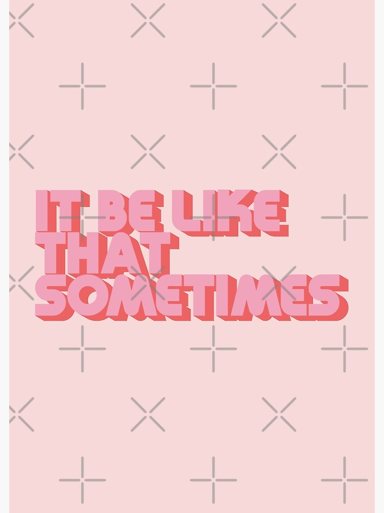 """It be like that sometimes"" Pink by carriedesigns"