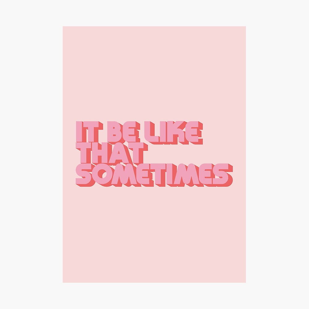 """It be like that sometimes"" Pink Photographic Print"