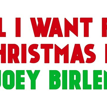 All I Want for Christmas is Joey Birlem by amandamedeiros