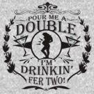 Pour Me a Double by bunnyboiler