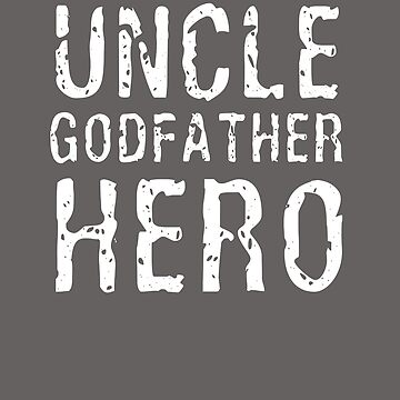 Funny Uncle Godfather Hero Favorite Uncle Gear by solosholdings