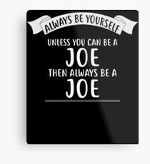 Always be Yourself Unless You Can be a JOE T-Shirt Name Metal Print