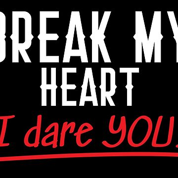 Break my heart! I DARE YOU! by jazzydevil
