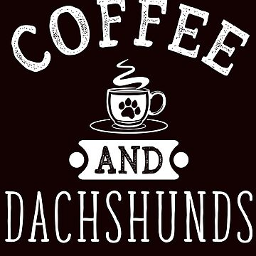 Coffee And Dachshunds Funny Dog Lovers T-Shirt Gift: | Gift For Pet Lovers | Canine | Caffeine | Furry Paw | by larspat