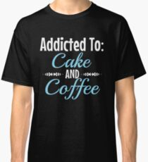 Addicted toCakeand coffee Classic T-Shirt